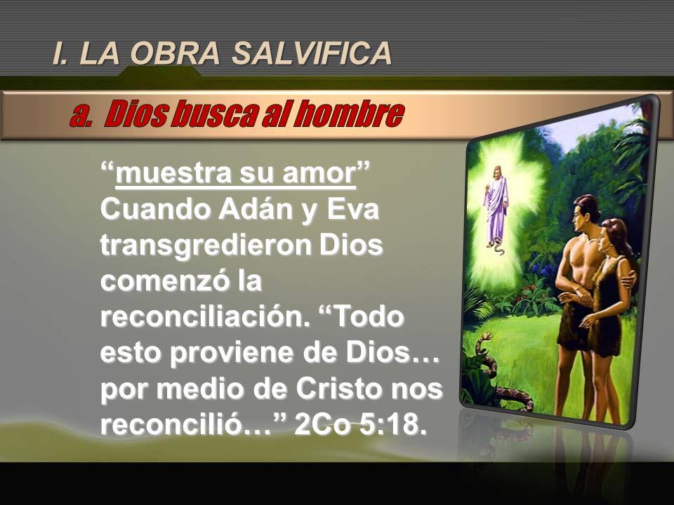 a. Dios busca al hombre I. LA OBRA SALVIFICA muestra su amor
