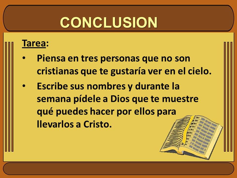CONCLUSION Tarea: Piensa en tres personas que no son cristianas que te gustaría ver en el cielo.