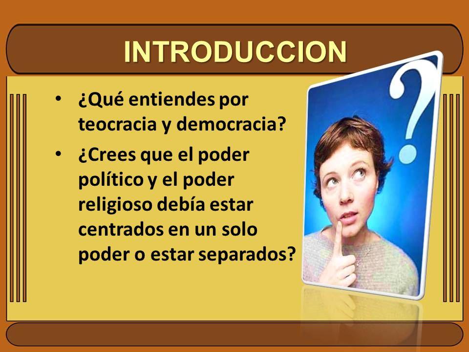 INTRODUCCION ¿Qué entiendes por teocracia y democracia
