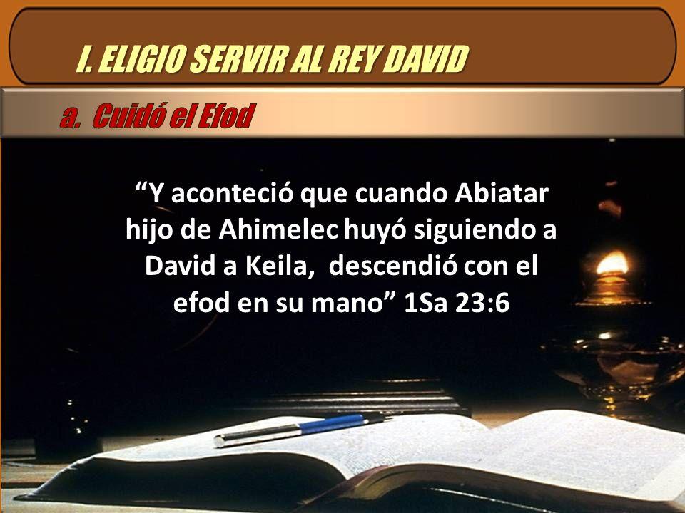 I. ELIGIO SERVIR AL REY DAVID