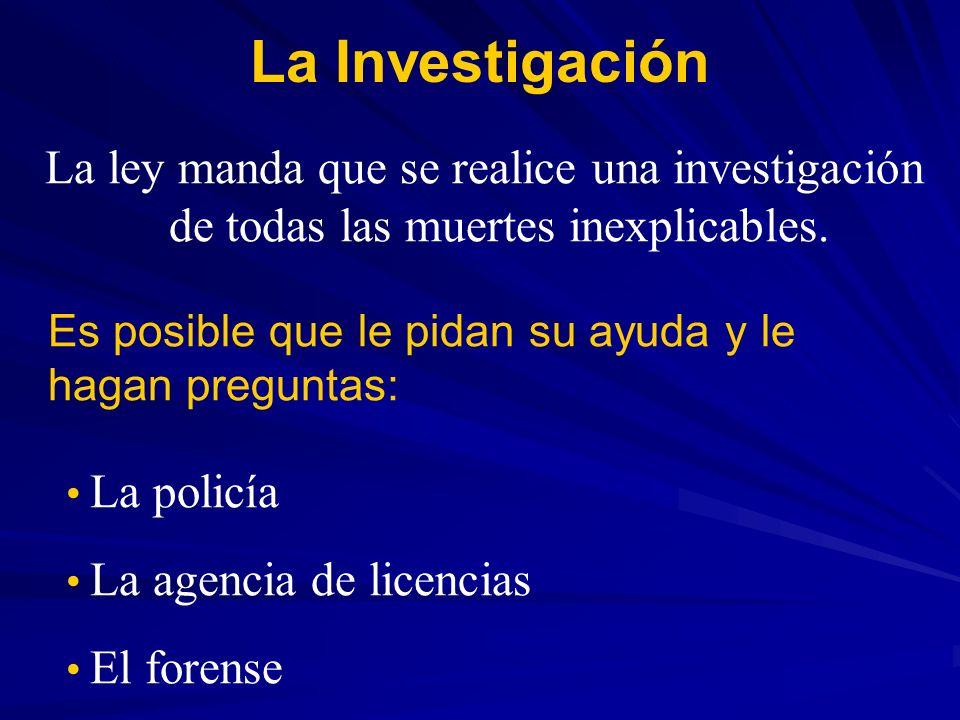 La Investigación La ley manda que se realice una investigación de todas las muertes inexplicables.