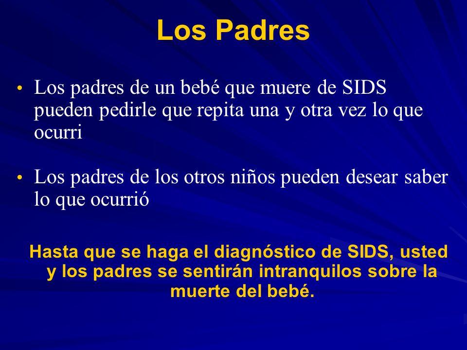Los Padres Los padres de un bebé que muere de SIDS pueden pedirle que repita una y otra vez lo que ocurri.