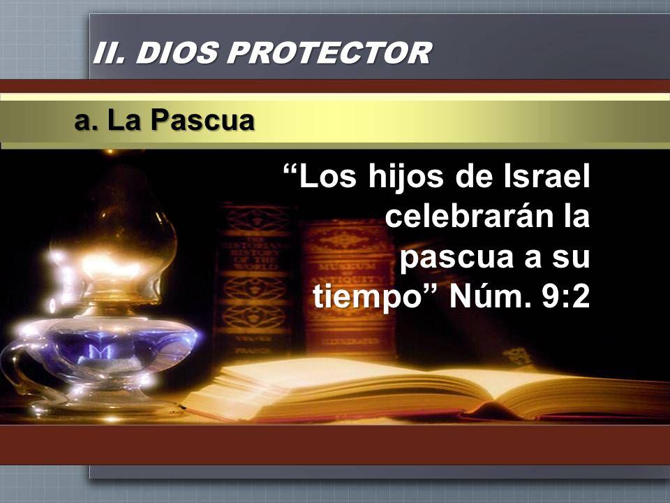 Los hijos de Israel celebrarán la pascua a su tiempo Núm. 9:2