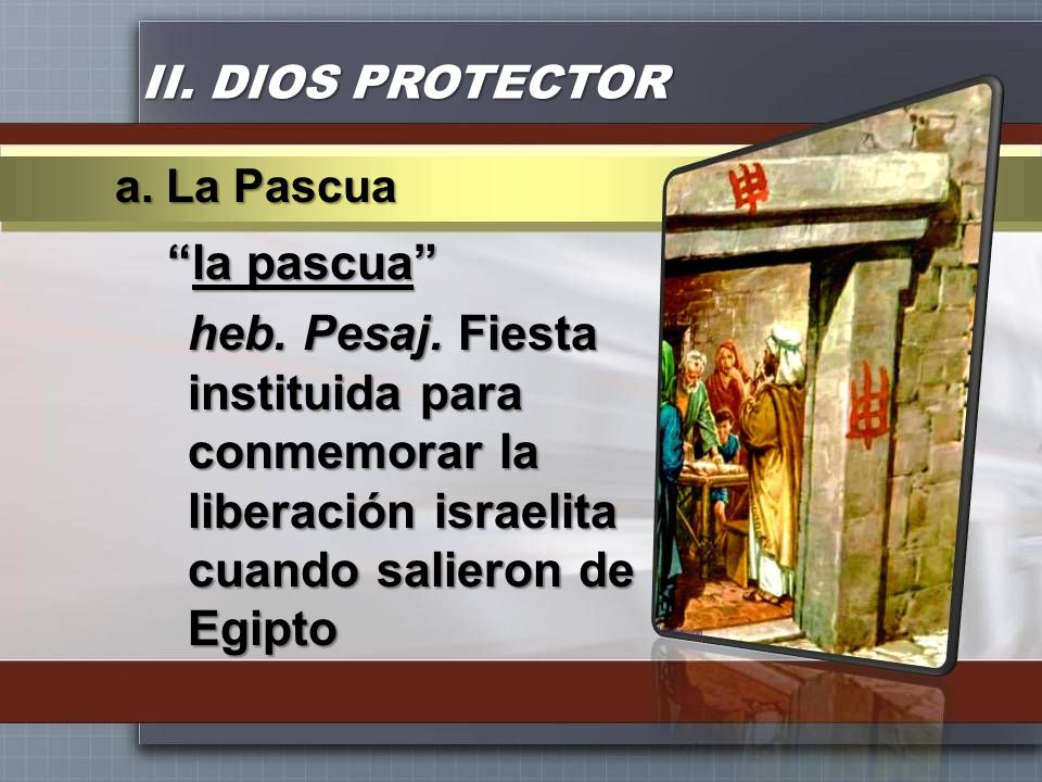 II. DIOS PROTECTOR a. La Pascua. la pascua heb.