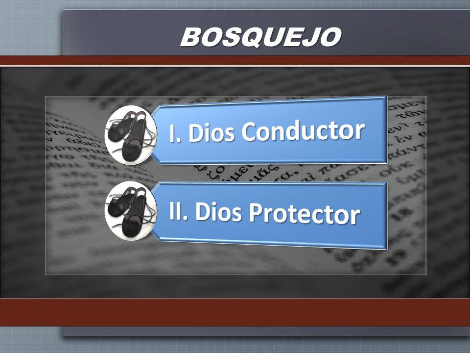 BOSQUEJO I. Dios Conductor II. Dios Protector