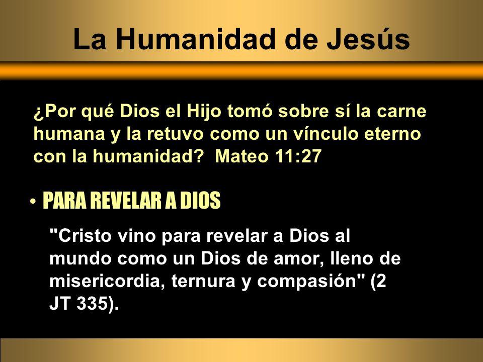 La Humanidad de Jesús PARA REVELAR A DIOS