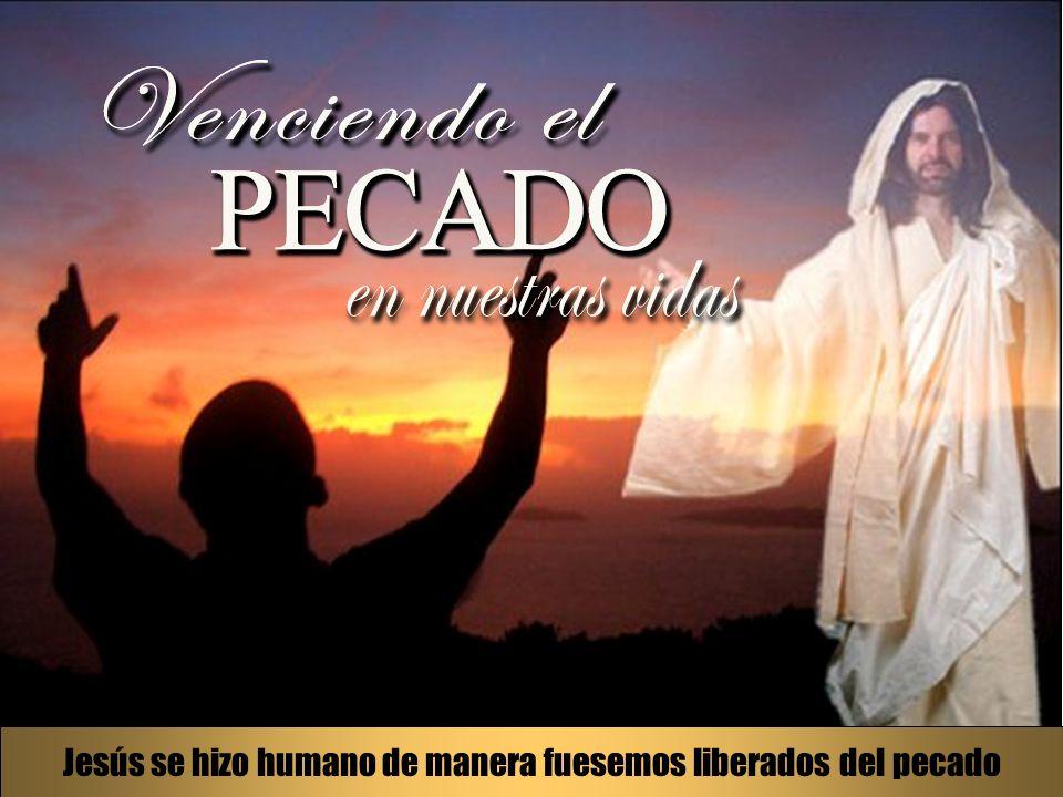 Jesús se hizo humano de manera fuesemos liberados del pecado