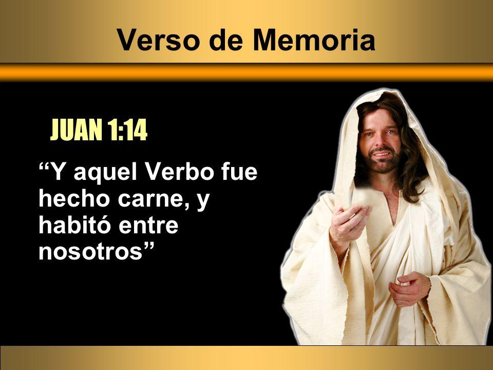 Verso de Memoria JUAN 1:14 Y aquel Verbo fue hecho carne, y habitó entre nosotros
