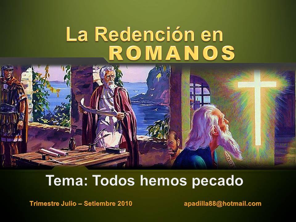 La Redención en ROMANOS Tema: Todos hemos pecado