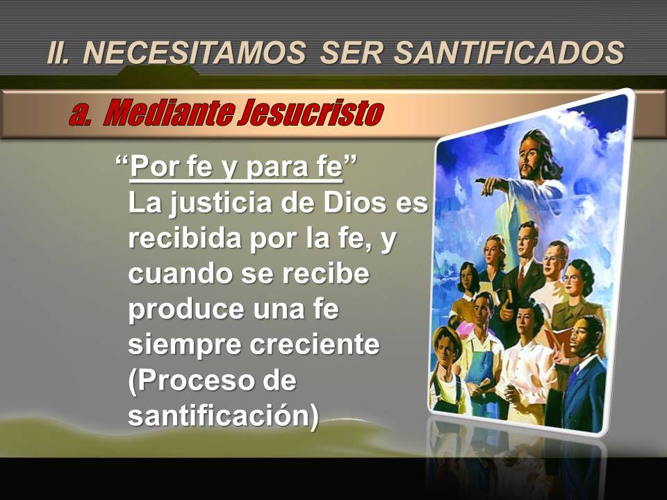 a. Mediante Jesucristo II. NECESITAMOS SER SANTIFICADOS