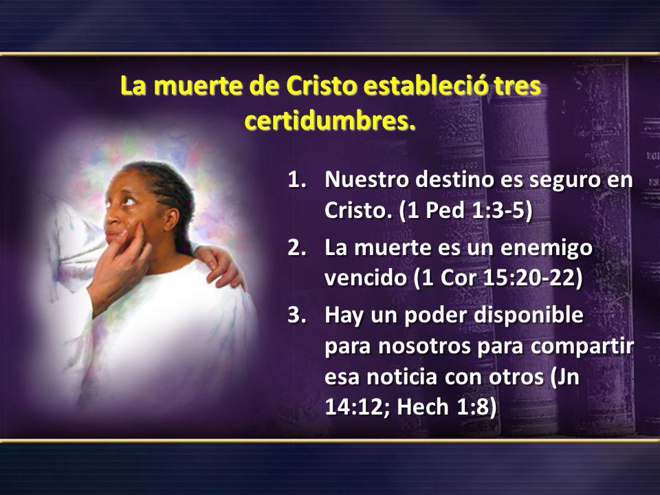 La muerte de Cristo estableció tres certidumbres.