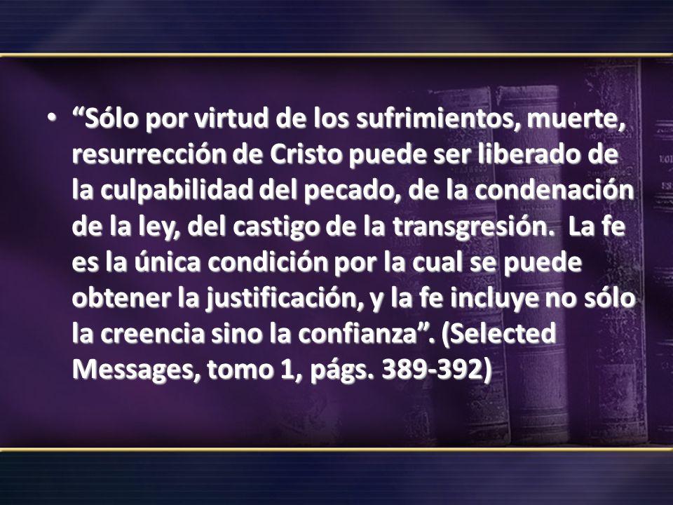 Sólo por virtud de los sufrimientos, muerte, resurrección de Cristo puede ser liberado de la culpabilidad del pecado, de la condenación de la ley, del castigo de la transgresión.