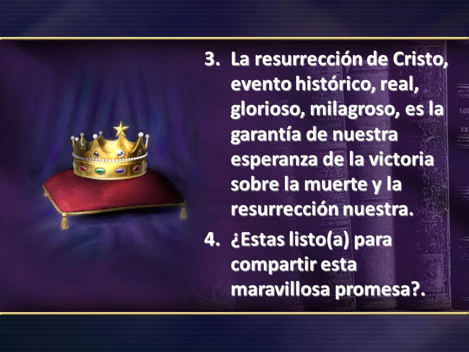 La resurrección de Cristo, evento histórico, real, glorioso, milagroso, es la garantía de nuestra esperanza de la victoria sobre la muerte y la resurrección nuestra.
