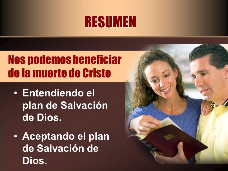 RESUMEN Nos podemos beneficiar de la muerte de Cristo
