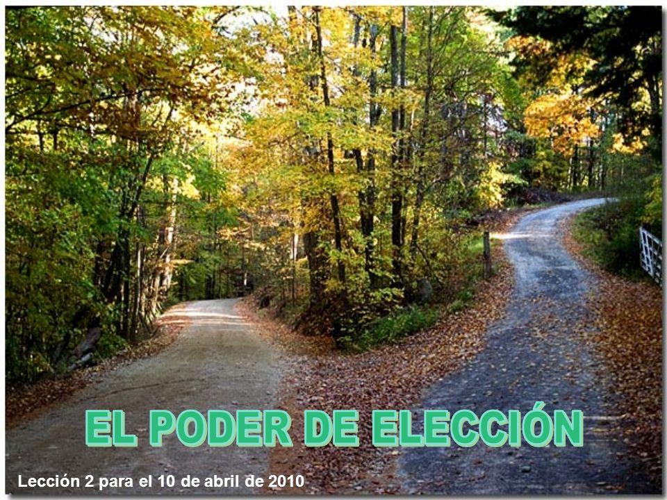 EL PODER DE ELECCIÓN Lección 2 para el 10 de abril de 2010