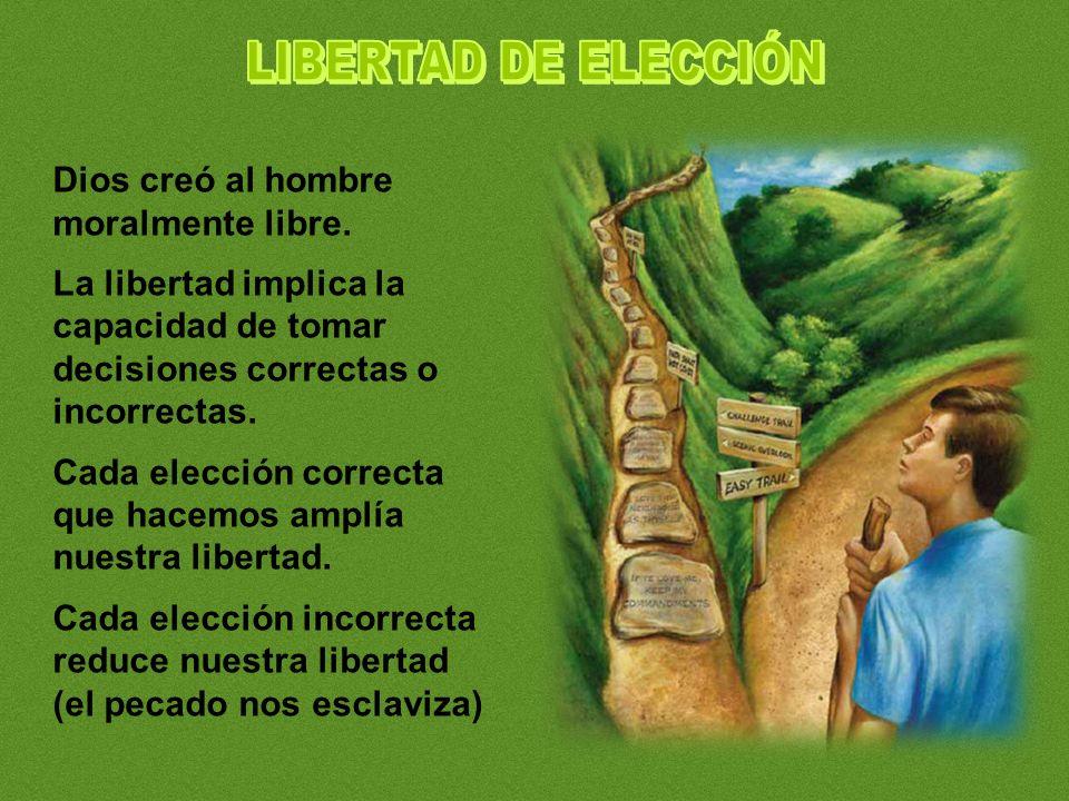 LIBERTAD DE ELECCIÓN Dios creó al hombre moralmente libre.