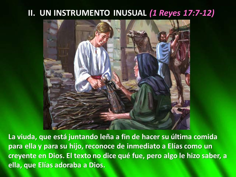 II. UN INSTRUMENTO INUSUAL (1 Reyes 17:7-12)