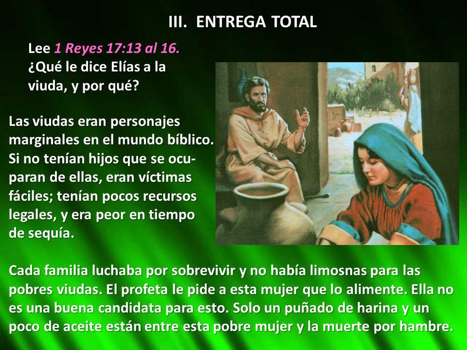 III. ENTREGA TOTAL Lee 1 Reyes 17:13 al 16. ¿Qué le dice Elías a la