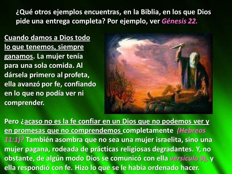 ¿Qué otros ejemplos encuentras, en la Biblia, en los que Dios pide una entrega completa Por ejemplo, ver Génesis 22.