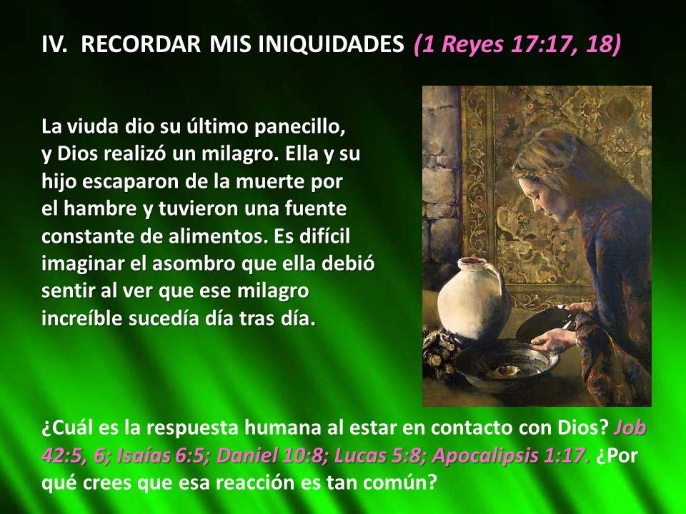 IV. RECORDAR MIS INIQUIDADES (1 Reyes 17:17, 18)