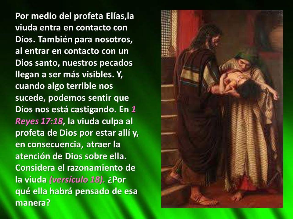 Por medio del profeta Elías,la viuda entra en contacto con Dios