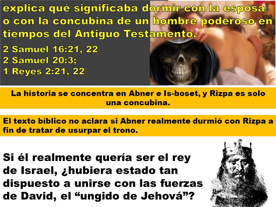 La historia se concentra en Abner e Is-boset, y Rizpa es solo una concubina.