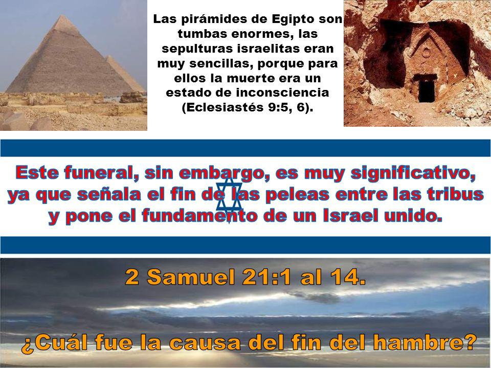 Las pirámides de Egipto son tumbas enormes, las sepulturas israelitas eran muy sencillas, porque para ellos la muerte era un estado de inconsciencia (Eclesiastés 9:5, 6).