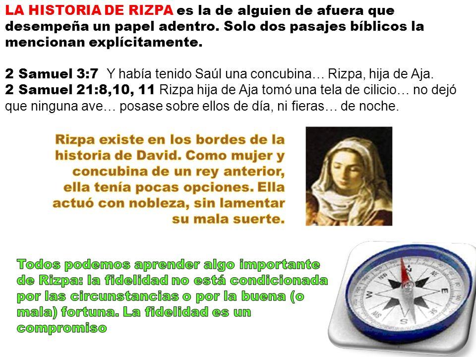 LA HISTORIA DE RIZPA es la de alguien de afuera que desempeña un papel adentro. Solo dos pasajes bíblicos la mencionan explícitamente.