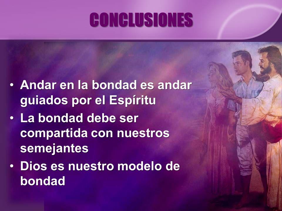 CONCLUSIONES Andar en la bondad es andar guiados por el Espíritu