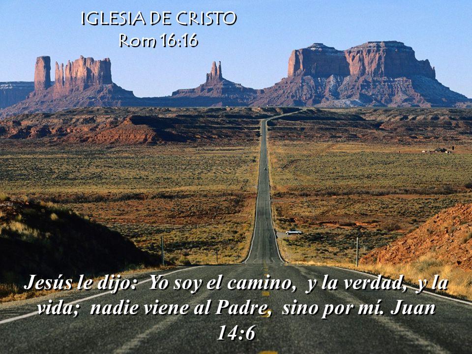 IGLESIA DE CRISTO Rom 16:16.