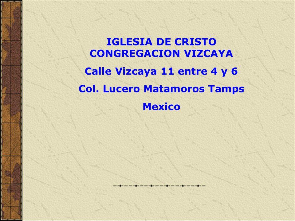 IGLESIA DE CRISTO CONGREGACION VIZCAYA Col. Lucero Matamoros Tamps