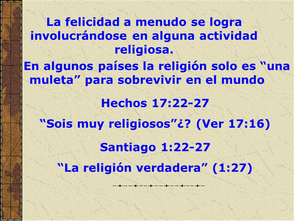 Sois muy religiosos ¿ (Ver 17:16) La religión verdadera (1:27)