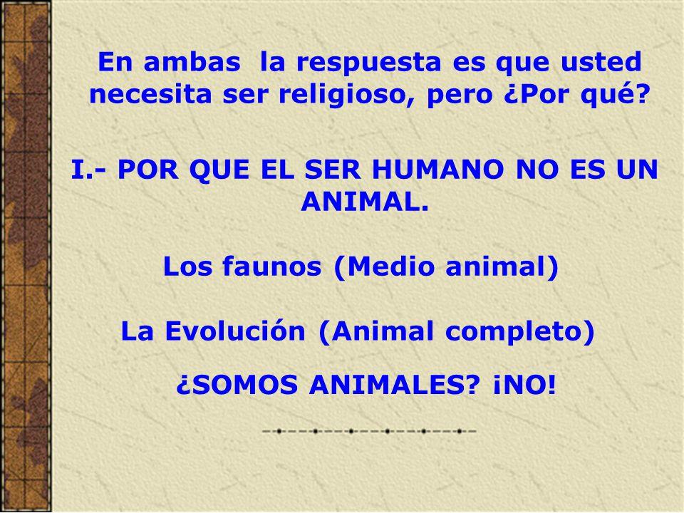 I.- POR QUE EL SER HUMANO NO ES UN ANIMAL.