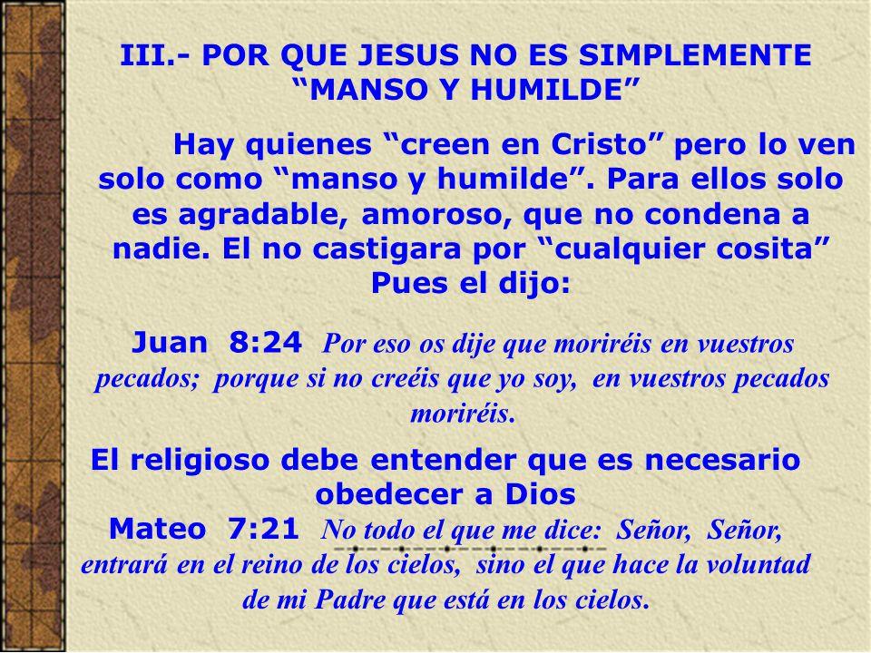 III.- POR QUE JESUS NO ES SIMPLEMENTE MANSO Y HUMILDE