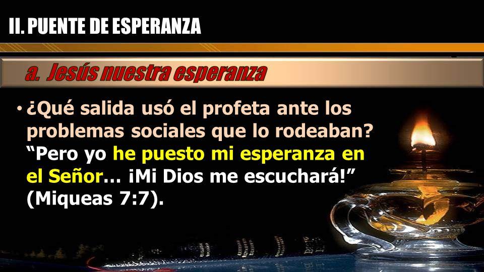 II. PUENTE DE ESPERANZA ¿Qué salida usó el profeta ante los problemas sociales que lo rodeaban
