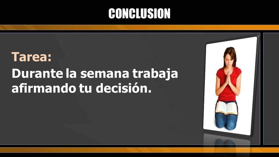 CONCLUSION Tarea: Durante la semana trabaja afirmando tu decisión.