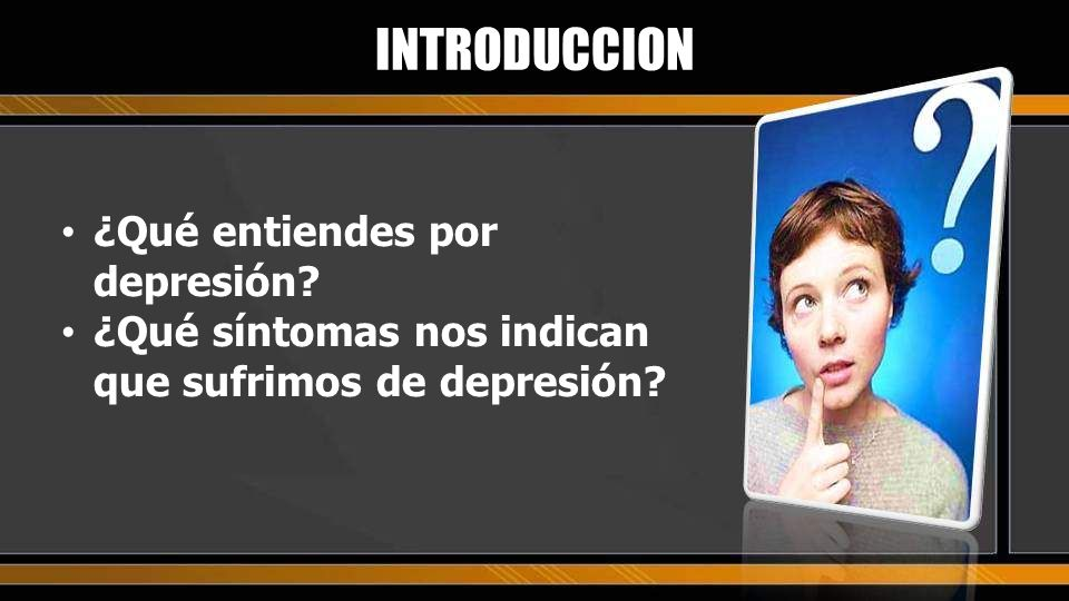 INTRODUCCION ¿Qué entiendes por depresión