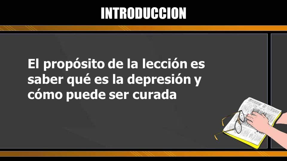 INTRODUCCION El propósito de la lección es saber qué es la depresión y cómo puede ser curada