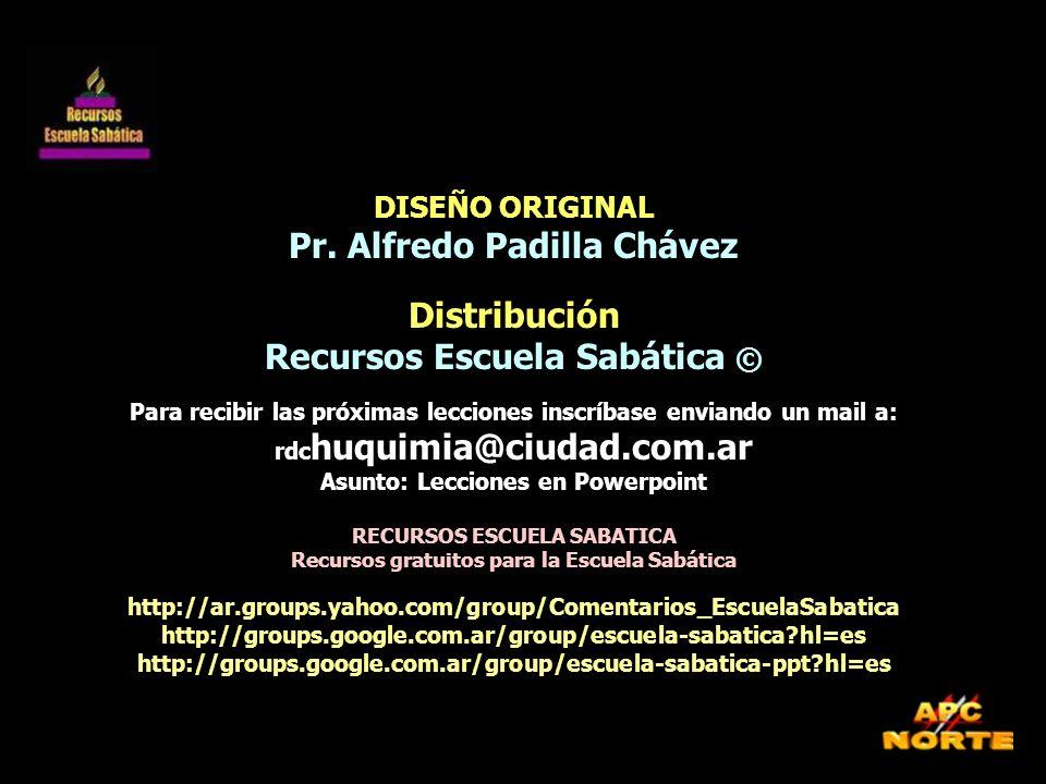 Pr. Alfredo Padilla Chávez Distribución Recursos Escuela Sabática ©