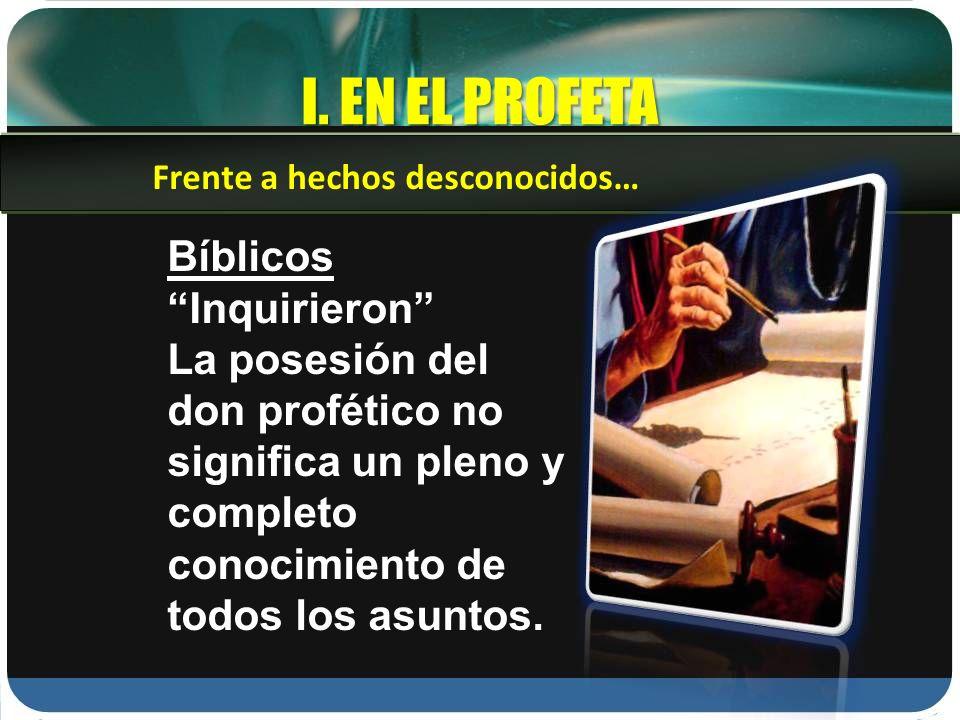 I. EN EL PROFETA Bíblicos Inquirieron
