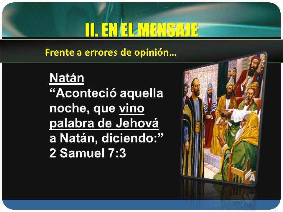 II. EN EL MENSAJE Frente a errores de opinión… Natán.