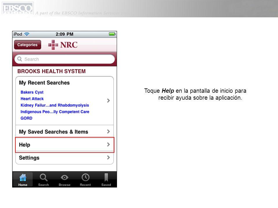 Toque Help en la pantalla de inicio para recibir ayuda sobre la aplicación.