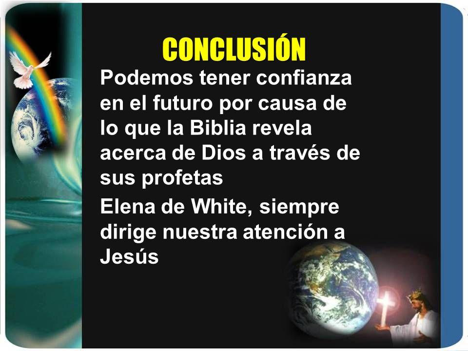 CONCLUSIÓN Podemos tener confianza en el futuro por causa de lo que la Biblia revela acerca de Dios a través de sus profetas.