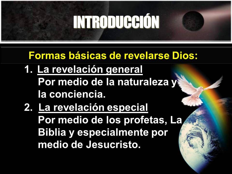INTRODUCCIÓN Formas básicas de revelarse Dios: La revelación general