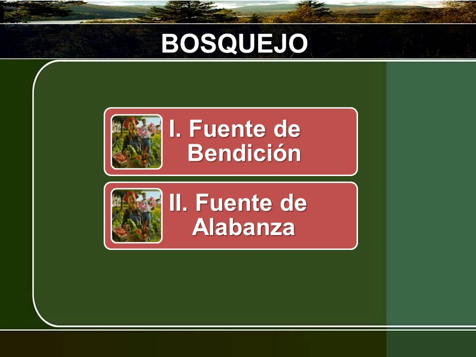 BOSQUEJO I. Fuente de Bendición II. Fuente de Alabanza