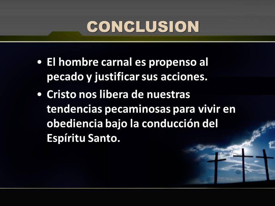 CONCLUSION El hombre carnal es propenso al pecado y justificar sus acciones.