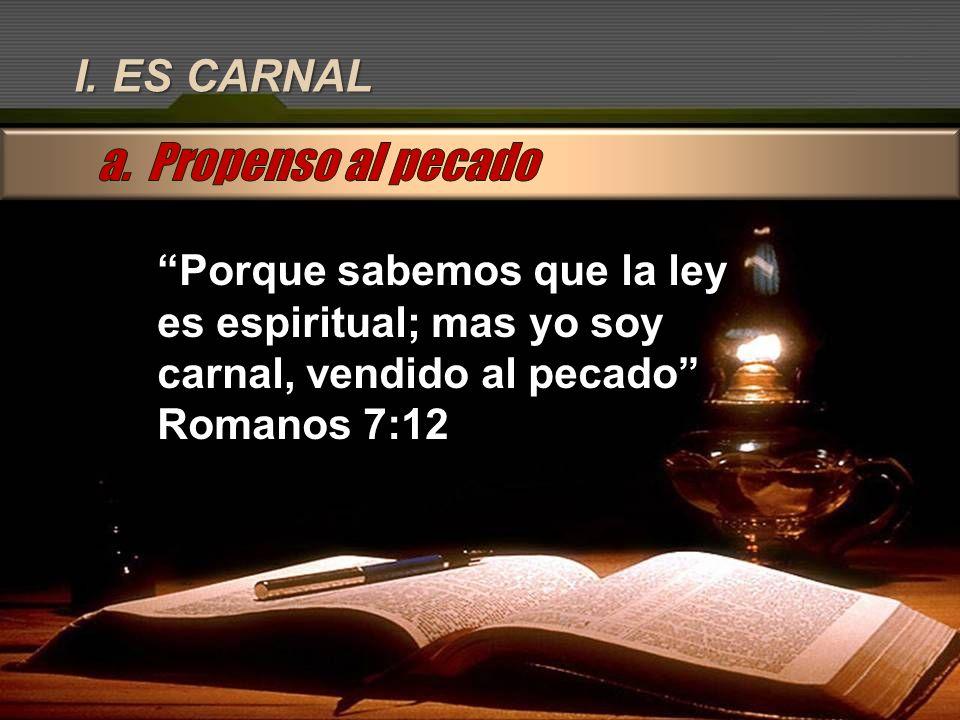 a. Propenso al pecado I. ES CARNAL