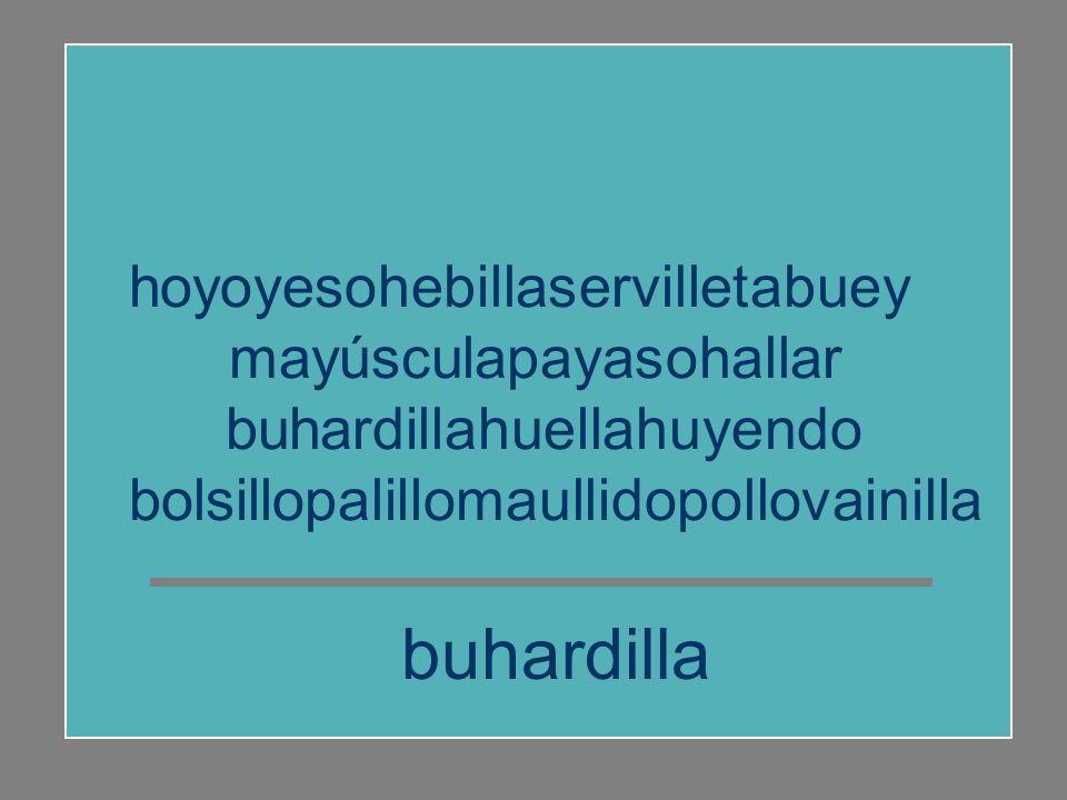 buhardilla hoyoyesohebillaservilletabuey mayúsculapayasohallar