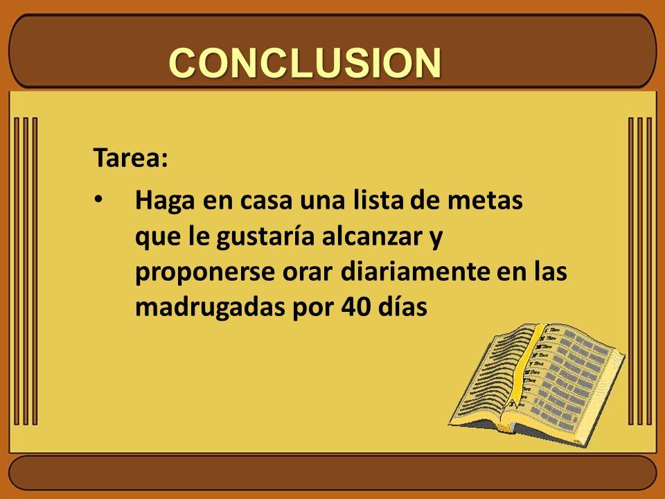 CONCLUSION Tarea: Haga en casa una lista de metas que le gustaría alcanzar y proponerse orar diariamente en las madrugadas por 40 días.
