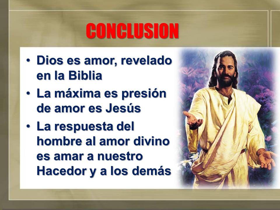 CONCLUSION Dios es amor, revelado en la Biblia